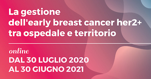 La gestione  dell'early breast cancer her2+ tra ospedale e territorio
